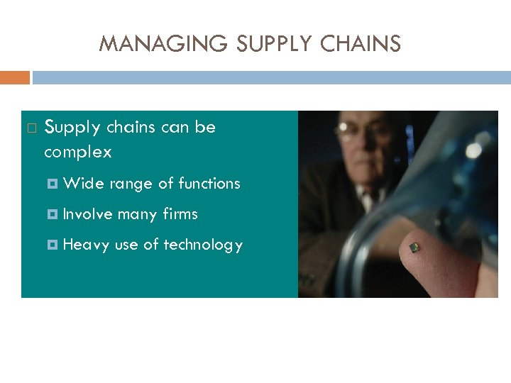MANAGING SUPPLY CHAINS Supply chains can be complex Wide range of functions Involve many