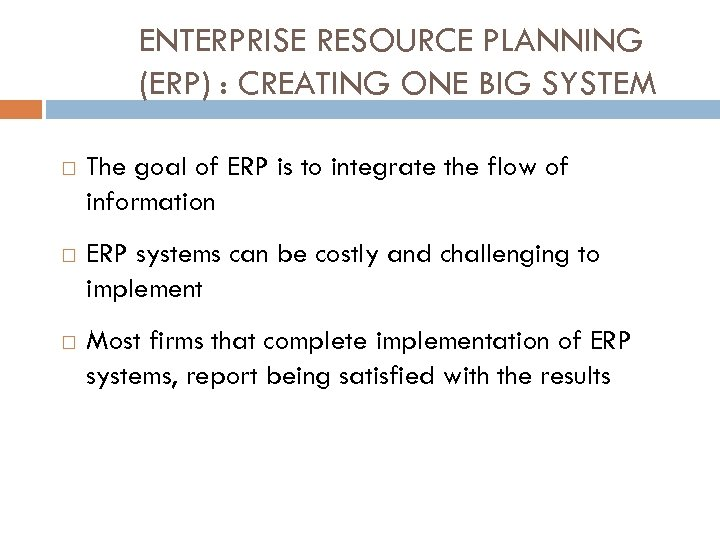ENTERPRISE RESOURCE PLANNING (ERP) : CREATING ONE BIG SYSTEM The goal of ERP is