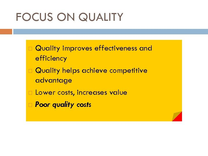 FOCUS ON QUALITY Quality improves effectiveness and efficiency Quality helps achieve competitive advantage Lower