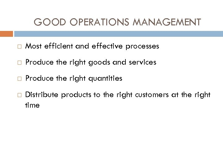 GOOD OPERATIONS MANAGEMENT Most efficient and effective processes Produce the right goods and services
