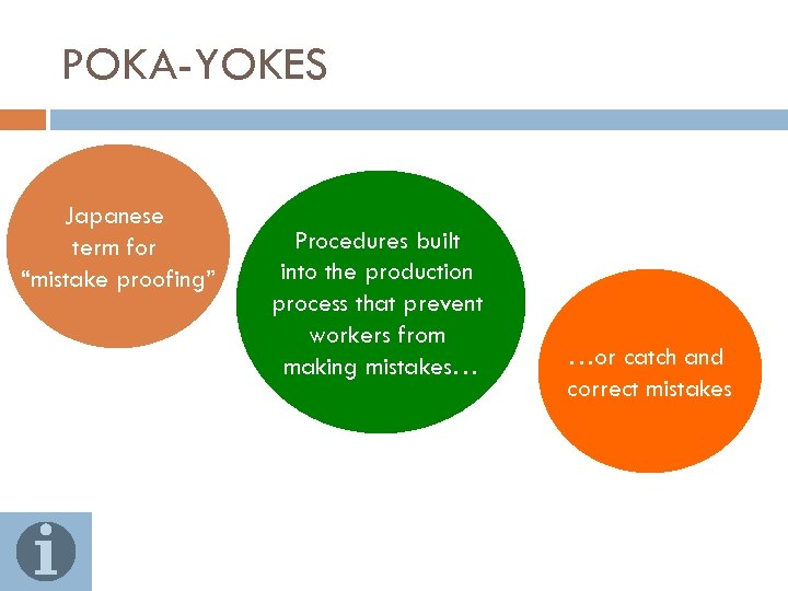 """POKA-YOKES Japanese term for """"mistake proofing"""" Procedures built into the production process that prevent"""