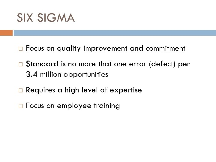 SIX SIGMA Focus on quality improvement and commitment Standard is no more that one