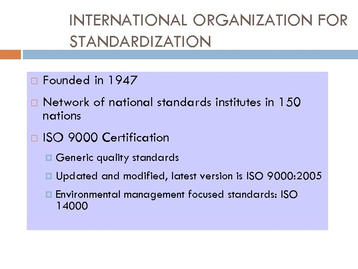 INTERNATIONAL ORGANIZATION FOR STANDARDIZATION Founded in 1947 Network of national standards institutes in 150