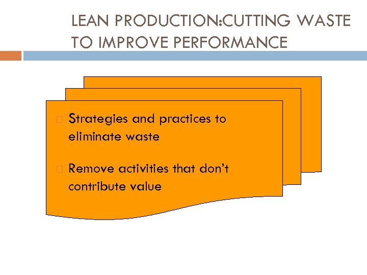 LEAN PRODUCTION: CUTTING WASTE TO IMPROVE PERFORMANCE Strategies and practices to eliminate waste Remove