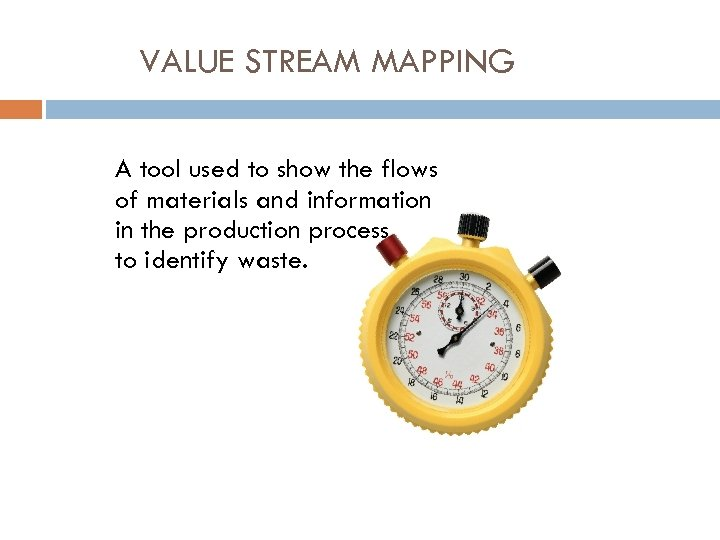 VALUE STREAM MAPPING A tool used to show the flows of materials and information