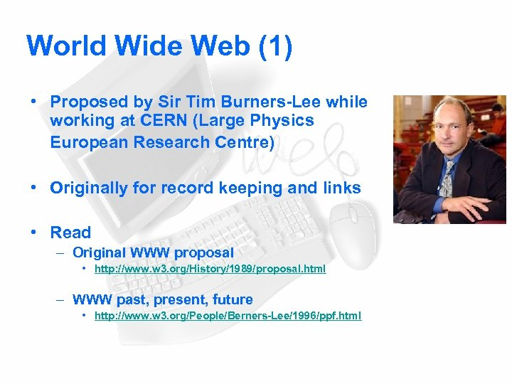 World Wide Web (1) • Proposed by Sir Tim Burners-Lee while working at CERN