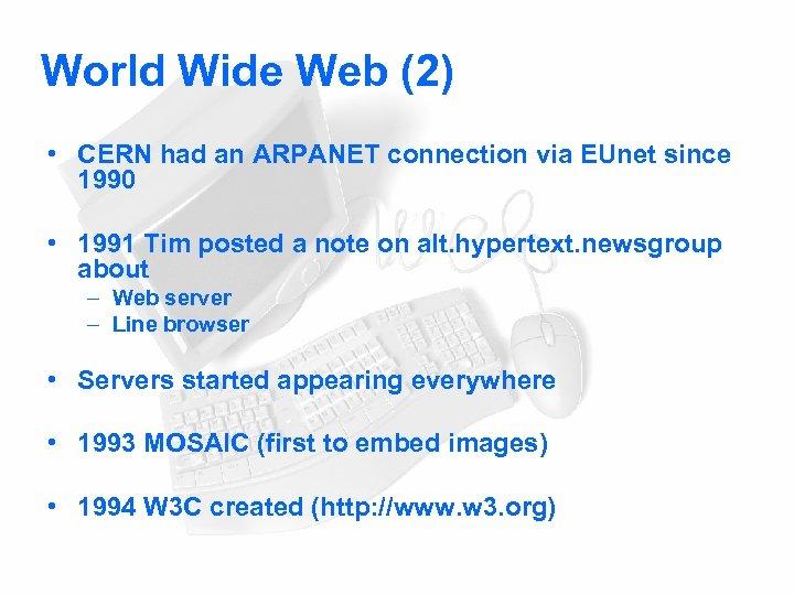World Wide Web (2) • CERN had an ARPANET connection via EUnet since 1990