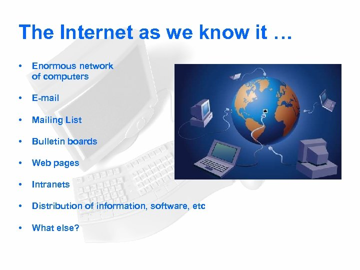 The Internet as we know it … • Enormous network of computers • E-mail