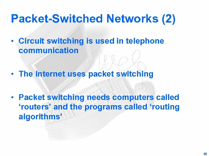 Packet-Switched Networks (2) • Circuit switching is used in telephone communication • The Internet