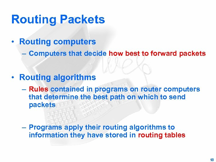 Routing Packets • Routing computers – Computers that decide how best to forward packets