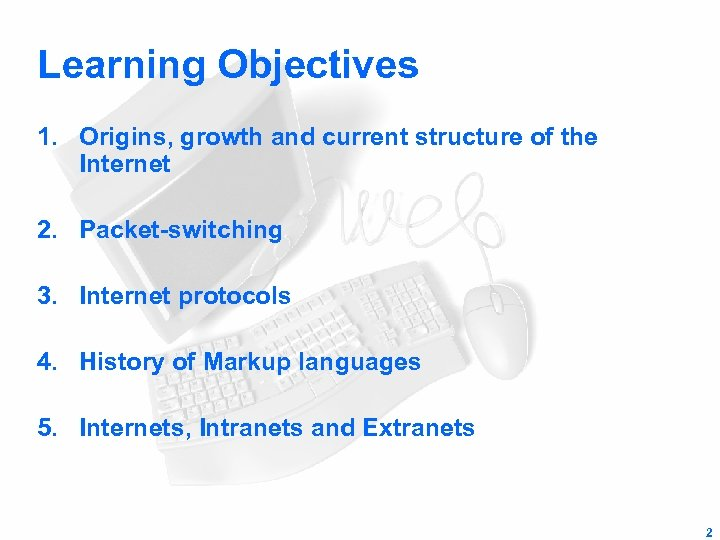 Learning Objectives 1. Origins, growth and current structure of the Internet 2. Packet-switching 3.