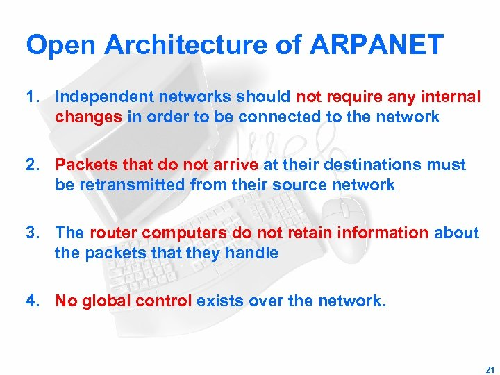 Open Architecture of ARPANET 1. Independent networks should not require any internal changes in