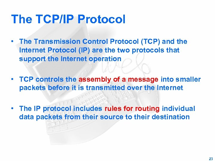 The TCP/IP Protocol • The Transmission Control Protocol (TCP) and the Internet Protocol (IP)