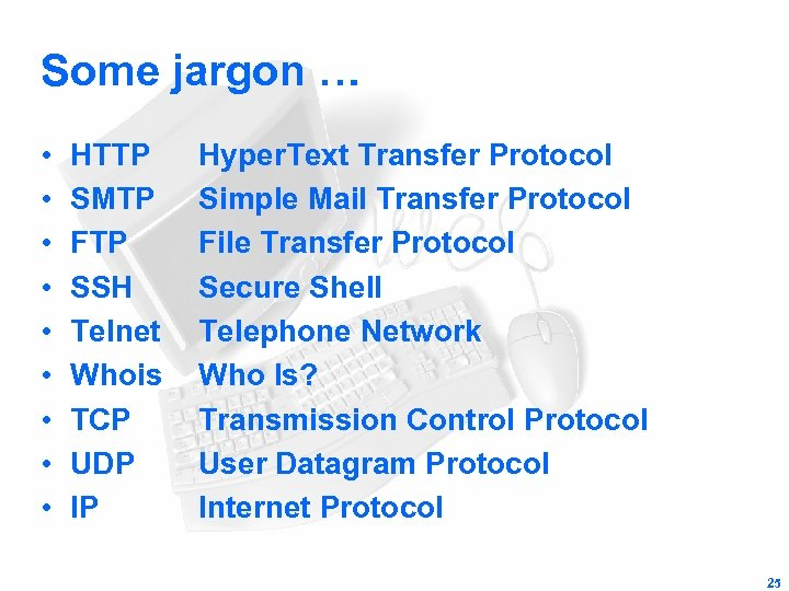 Some jargon … • • • HTTP SMTP FTP SSH Telnet Whois TCP UDP