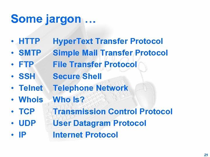 Some jargon … • • • HTTP SMTP FTP SSH Telnet Whois TCP UDP