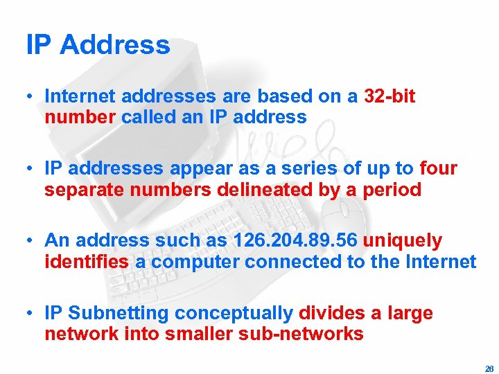 IP Address • Internet addresses are based on a 32 -bit number called an