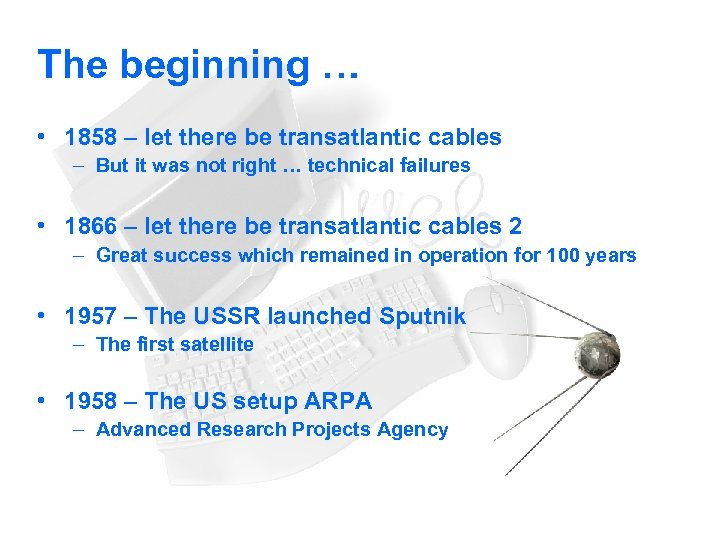 The beginning … • 1858 – let there be transatlantic cables – But it