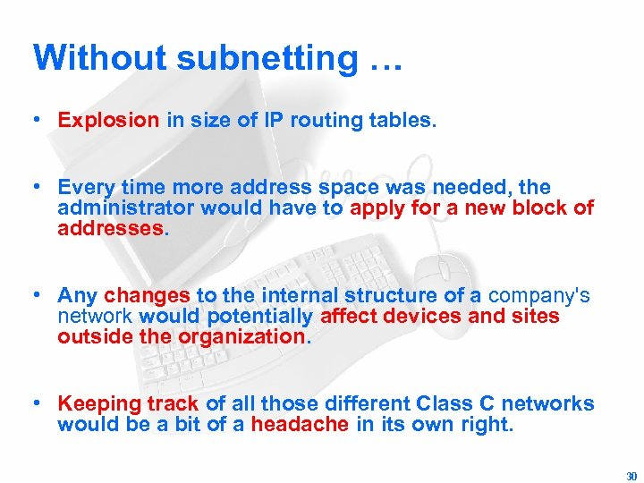Without subnetting … • Explosion in size of IP routing tables. • Every time