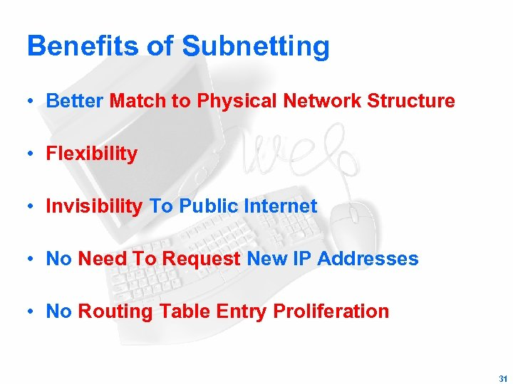 Benefits of Subnetting • Better Match to Physical Network Structure • Flexibility • Invisibility