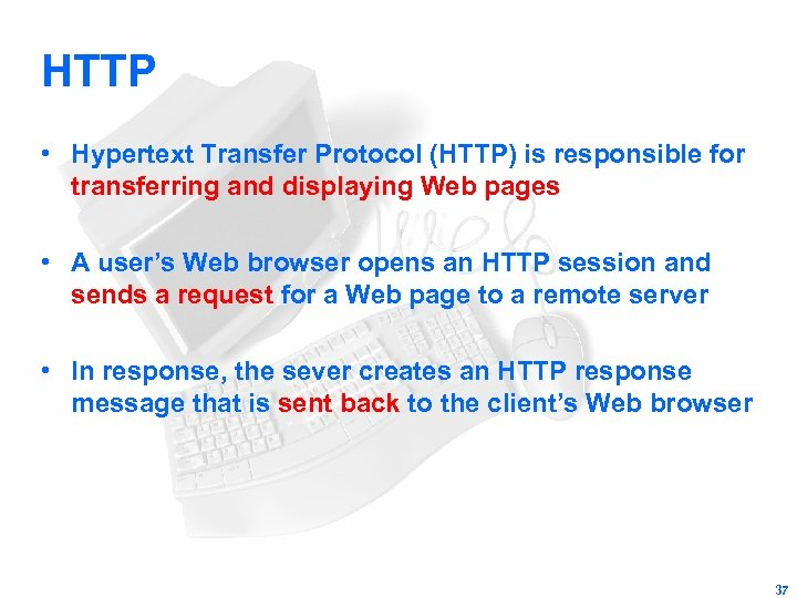 HTTP • Hypertext Transfer Protocol (HTTP) is responsible for transferring and displaying Web pages