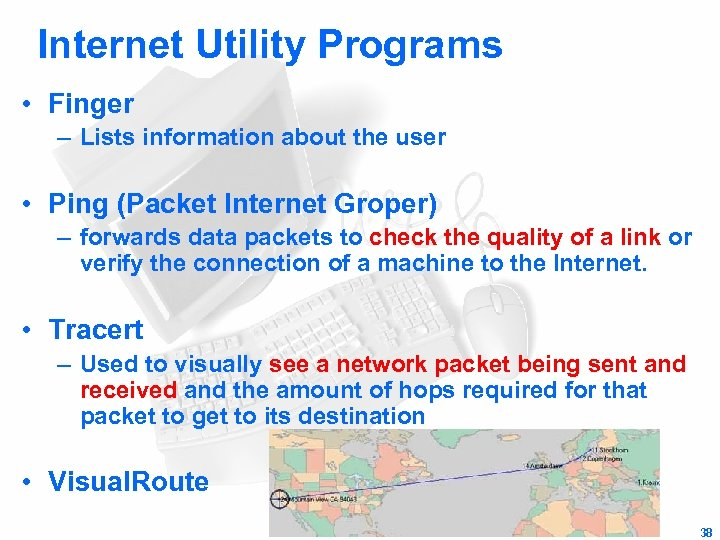 Internet Utility Programs • Finger – Lists information about the user • Ping (Packet