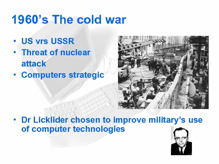 1960's The cold war • US vrs USSR • Threat of nuclear attack •