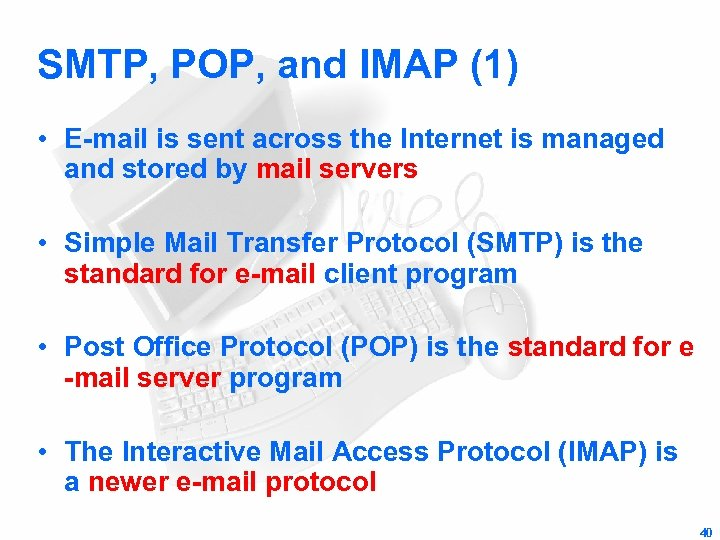 SMTP, POP, and IMAP (1) • E-mail is sent across the Internet is managed