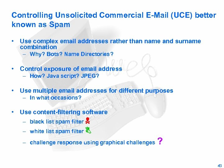 Controlling Unsolicited Commercial E-Mail (UCE) better known as Spam • Use complex email addresses