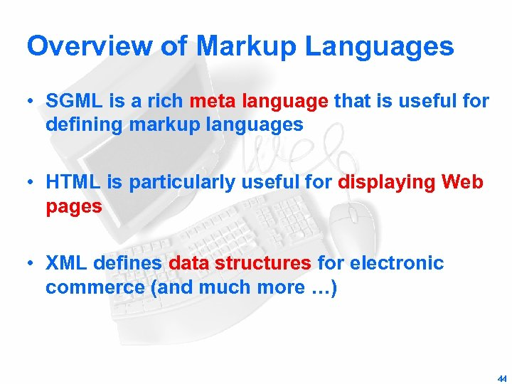 Overview of Markup Languages • SGML is a rich meta language that is useful