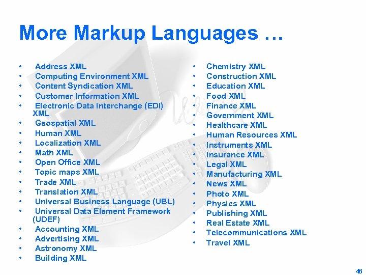 More Markup Languages … • • • • • Address XML Computing Environment XML