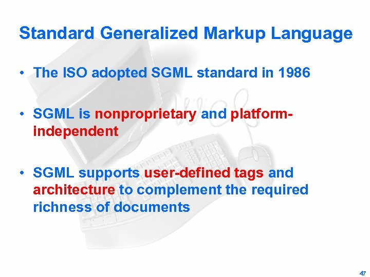 Standard Generalized Markup Language • The ISO adopted SGML standard in 1986 • SGML