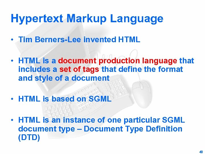 Hypertext Markup Language • Tim Berners-Lee invented HTML • HTML is a document production
