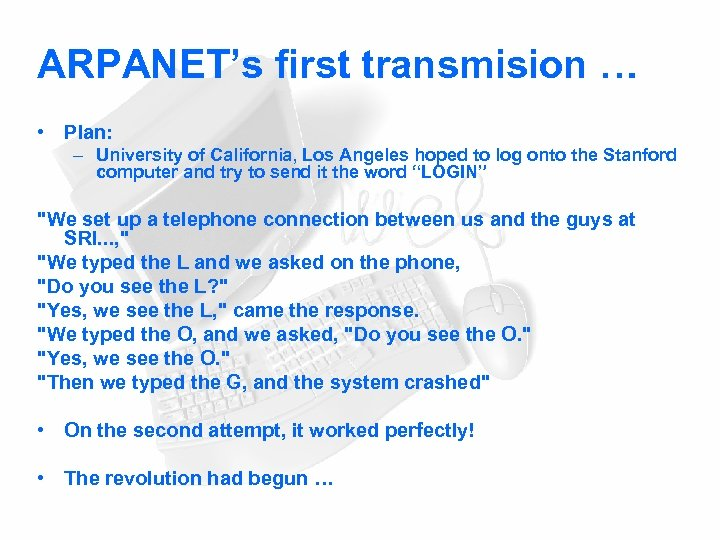 ARPANET's first transmision … • Plan: – University of California, Los Angeles hoped to