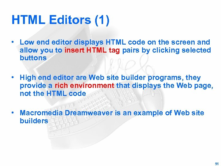 HTML Editors (1) • Low end editor displays HTML code on the screen and