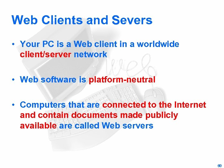 Web Clients and Severs • Your PC is a Web client in a worldwide