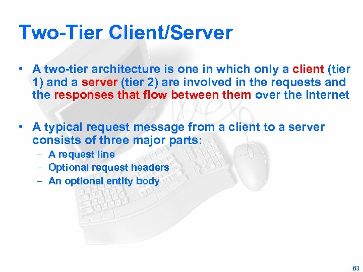 Two-Tier Client/Server • A two-tier architecture is one in which only a client (tier
