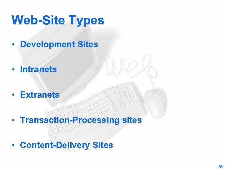 Web-Site Types • Development Sites • Intranets • Extranets • Transaction-Processing sites • Content-Delivery