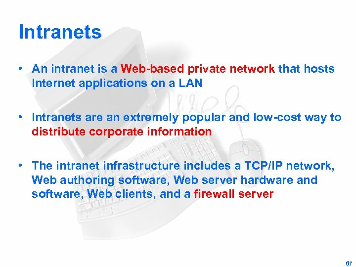 Intranets • An intranet is a Web-based private network that hosts Internet applications on