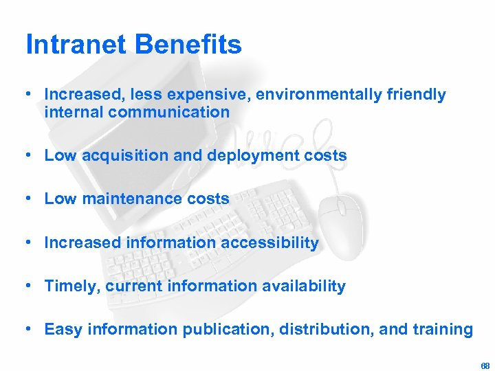 Intranet Benefits • Increased, less expensive, environmentally friendly internal communication • Low acquisition and