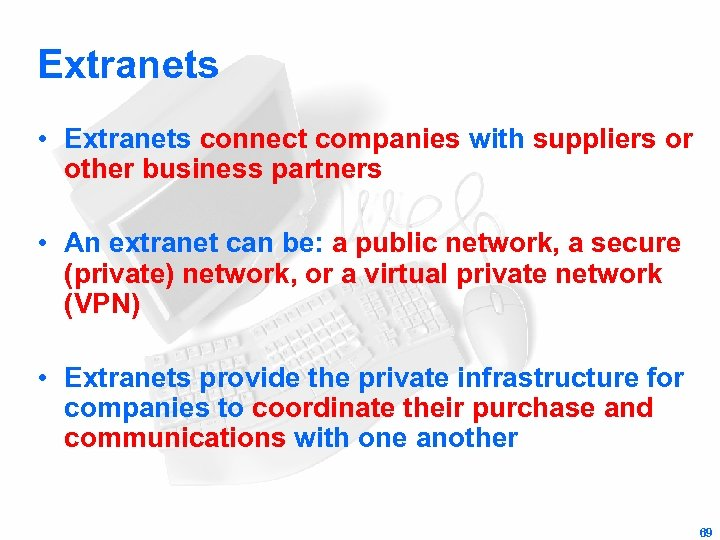 Extranets • Extranets connect companies with suppliers or other business partners • An extranet