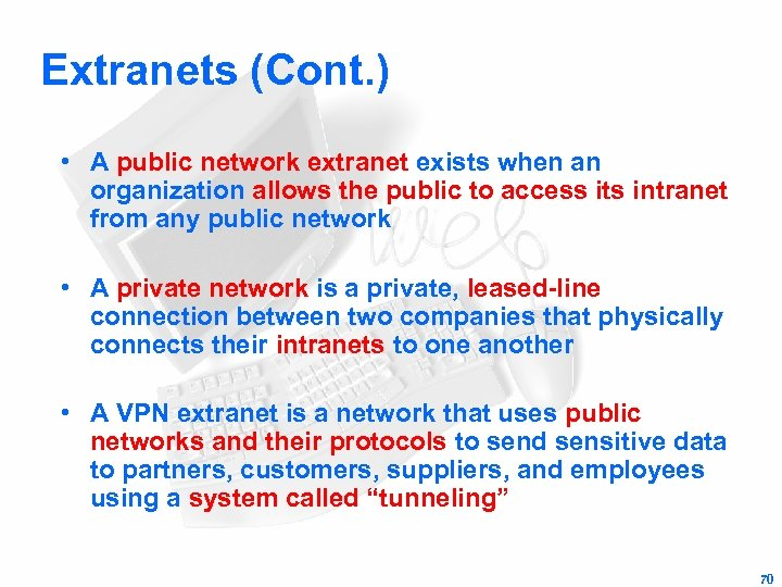 Extranets (Cont. ) • A public network extranet exists when an organization allows the