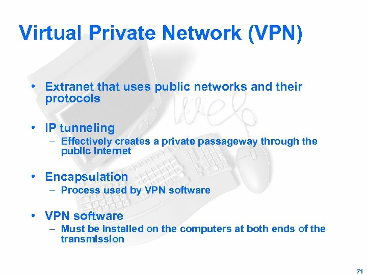Virtual Private Network (VPN) • Extranet that uses public networks and their protocols •