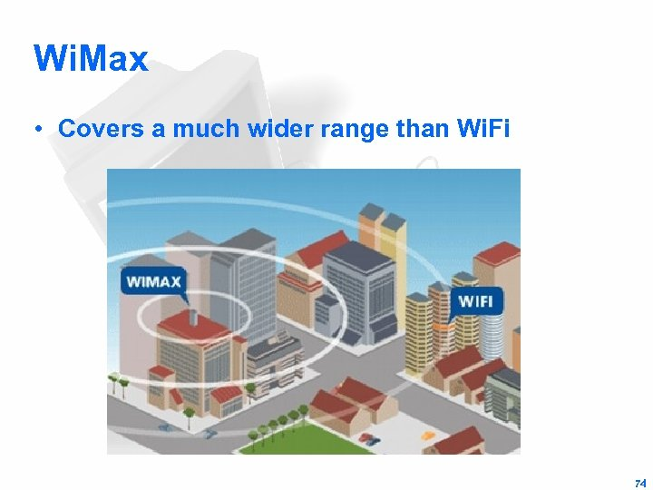 Wi. Max • Covers a much wider range than Wi. Fi 74