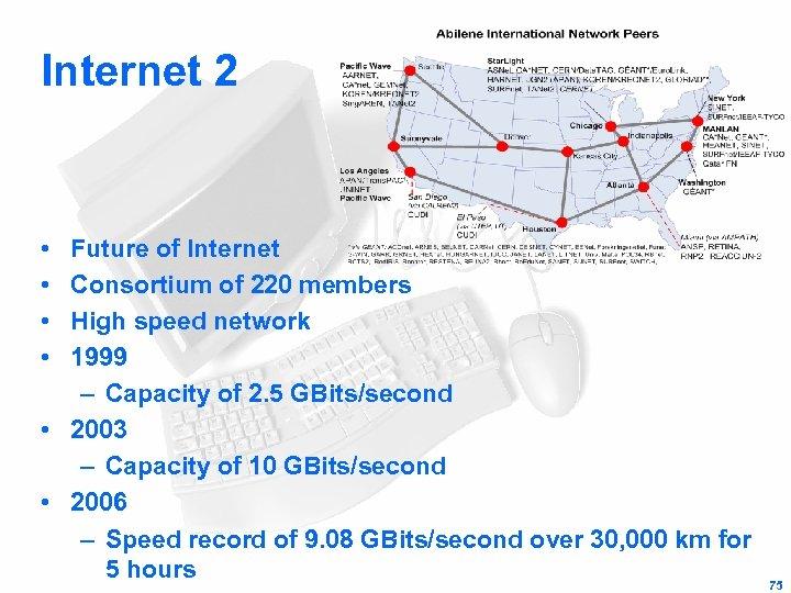 Internet 2 • • Future of Internet Consortium of 220 members High speed network