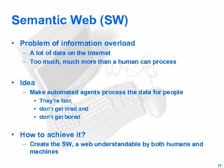 Semantic Web (SW) • Problem of information overload – A lot of data on