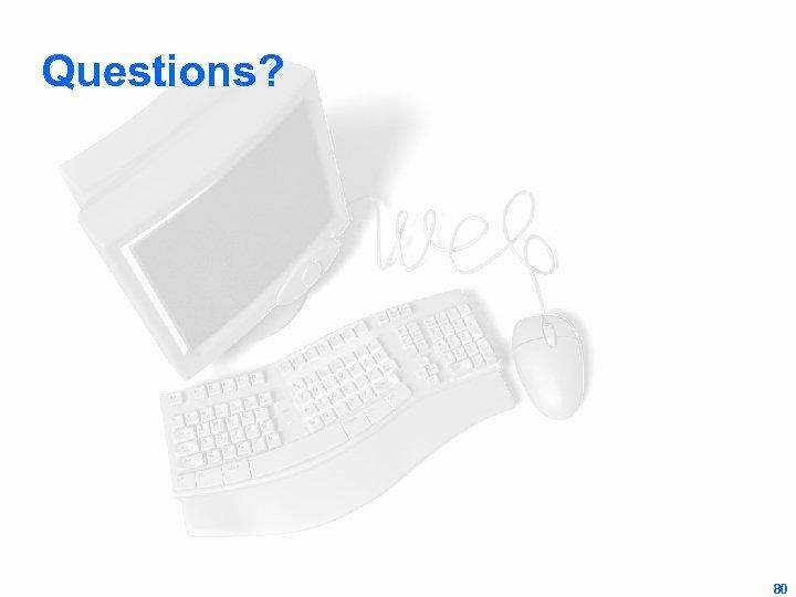 Questions? 80