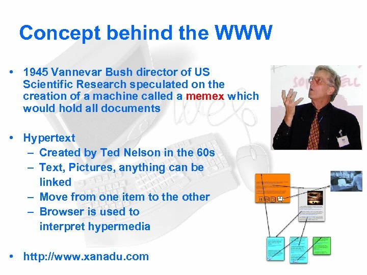 Concept behind the WWW • 1945 Vannevar Bush director of US Scientific Research speculated