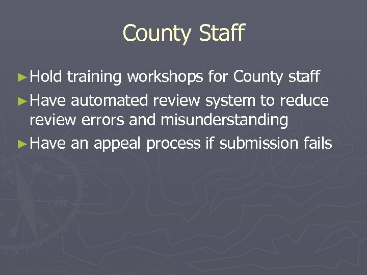 County Staff ► Hold training workshops for County staff ► Have automated review system