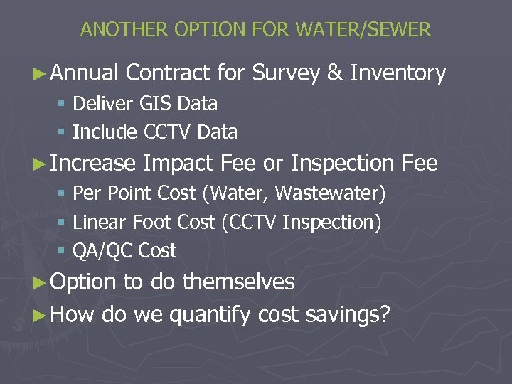 ANOTHER OPTION FOR WATER/SEWER ► Annual Contract for Survey & Inventory § Deliver GIS