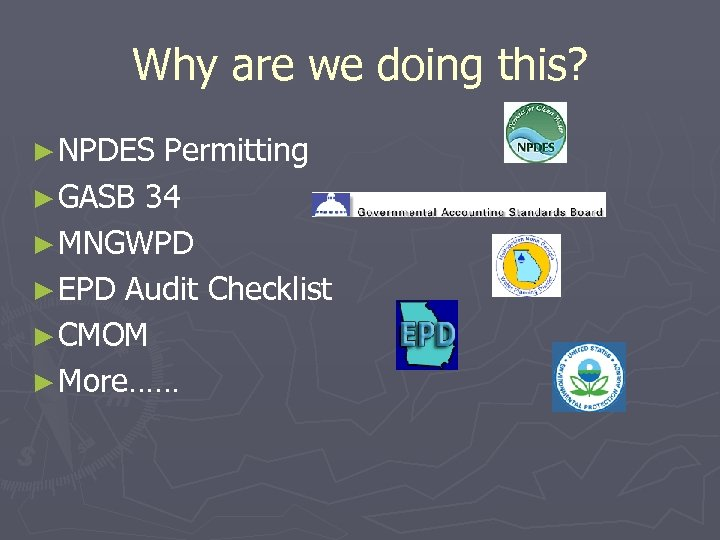 Why are we doing this? ► NPDES Permitting ► GASB 34 ► MNGWPD ►